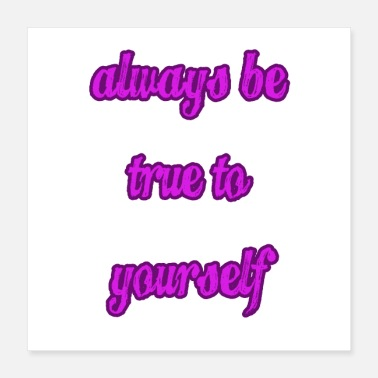 Yourself Always Be True To Yourself - Poster 16x16