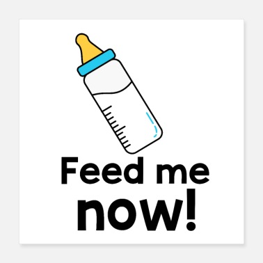 Milk Feed me now! - Poster 16x16