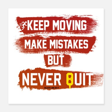 Moves Never quit, keep moving - Poster 16x16