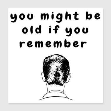 Ducktail Haircut Funny Quote Aging Baby Boomers - Poster 16x16