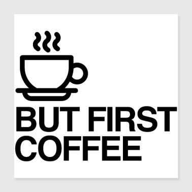 first coffee - Poster 16x16