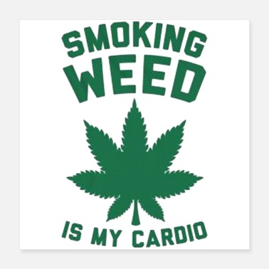 Cannabis Smoking Weed Is My Cardio - Poster 16x16