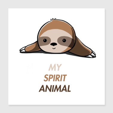 My spirit animal- Sloth - Poster 16x16