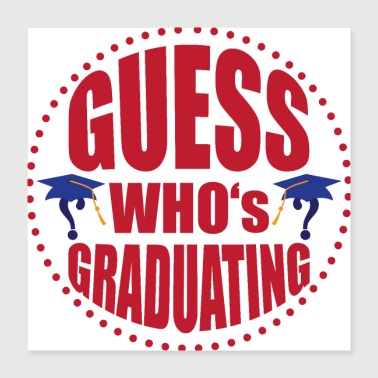 Guess who's graduating - Poster 16x16