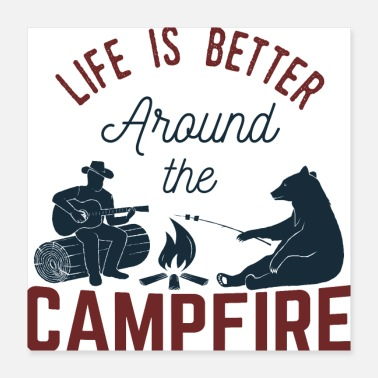Around Life Is Around The Campfire - Camping - Poster 16x16