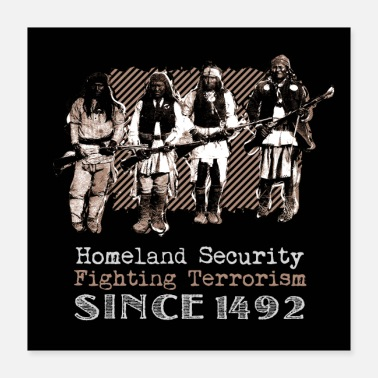 Satire Native American Warriors Homeland Security Art - Poster 16x16