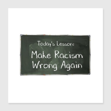 Make Racism Wrong Again Chalkboard - Poster 16x16