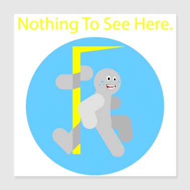 Nothing To See Here - Poster 16x16
