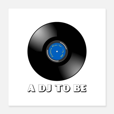 Dj A DJ to be - Poster 16x16