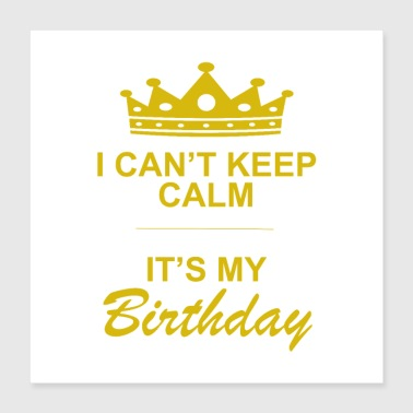 Keep Calm i can t keep calm it's my birthday - Poster 16x16