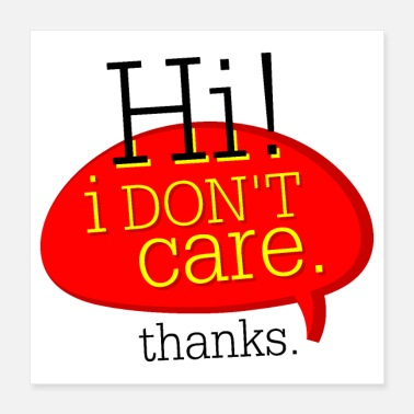 Care hi i dont care thanks - Poster 16x16