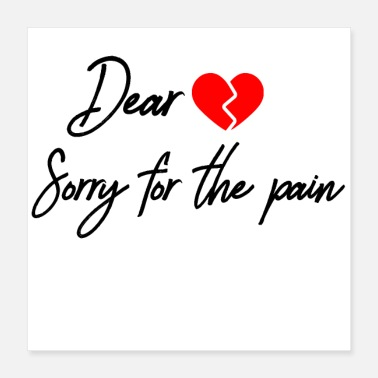 Pain Dear Heart,Sorry for the pain - Poster 16x16
