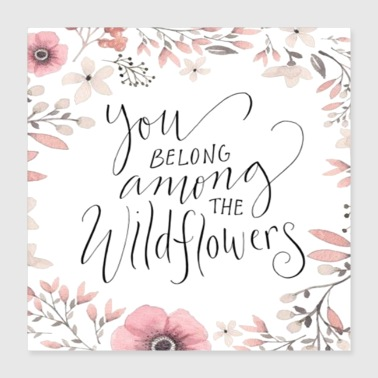 You Belong Among Wildflowers - Poster 16x16