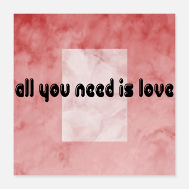 Love You All you need is love ! - Poster 16x16