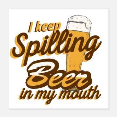Craft Beer I Keep Spilling Beer In My Mouth - Poster 16x16