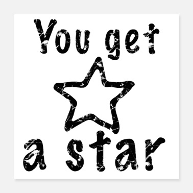 Start Of Spring You get a Star - Poster 16x16