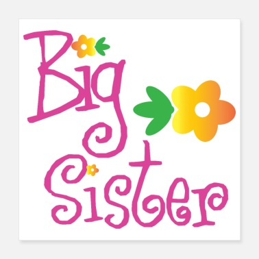 Sister Big Brother Big Sister Big Sister Flowers - Poster