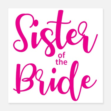 Bride Bachelorette party wedding sister of the bride - Poster 16x16