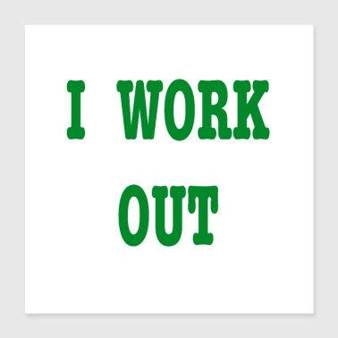 I work out - Poster 16x16