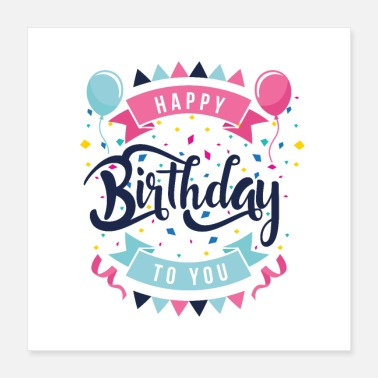 Happy Birthday Happy birthday to you - Poster 16x16