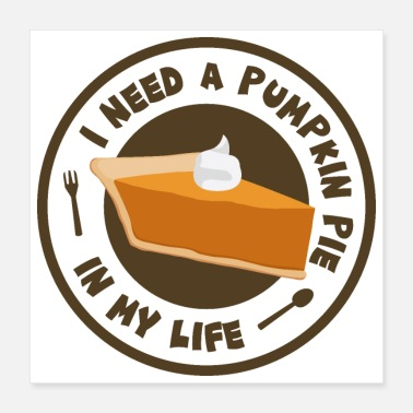 Fall Pumpkin Thanksgiving I Need A Pumpkin Pie In My Life - Poster