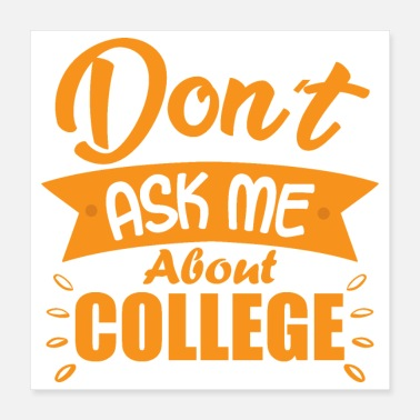 College Style Ask me - Don't Ask Me About College - Poster 16x16