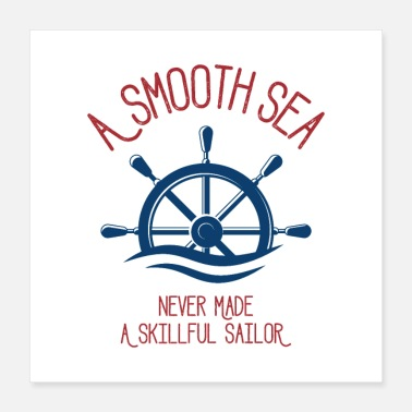 Pay A Smooth Sea Never Made A Skilled Sailor - Poster 16x16