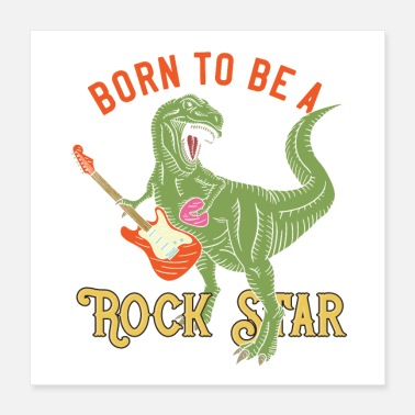 Gut Born to be a Rock Star T-Rex - Poster 16x16