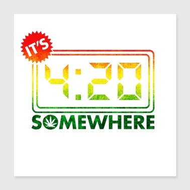 It's 420 Somewhere - Poster 16x16