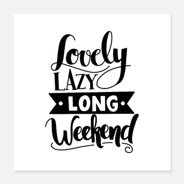 Lazy lovely lazy long weekend 01 - Poster 16x16