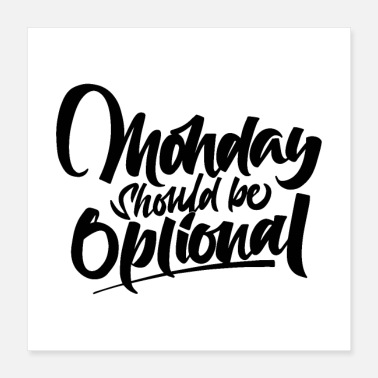 Monday monday should be optional 01 - Poster 16x16
