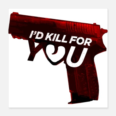 Kill You I'd Kill For You (Lovers Shirt) - Poster