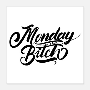 Monday monday is a basic bitch 01 - Poster 16x16