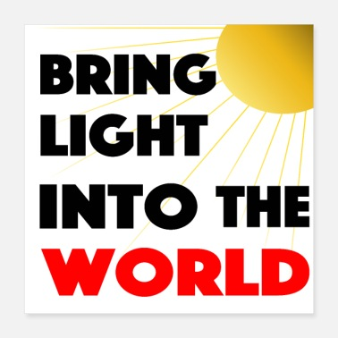 Light Bring light into the world - Poster 16x16