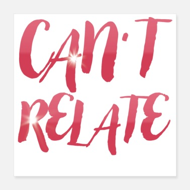 Cant Can't Relate - Poster 16x16