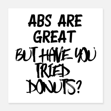 Tooth Abs Are Great But Have You Tried Donuts - Poster 16x16