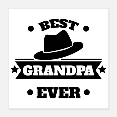 Grandad Best Grandpa Ever Grandpas hat black T - Gift Idea - Poster 16x16