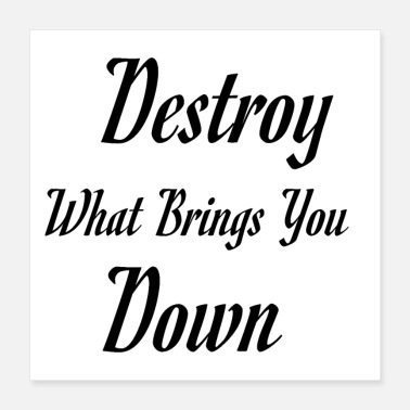 Down Destroy what brings you down - Poster 16x16