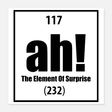 Element Ah The element of surprise - Poster 16x16