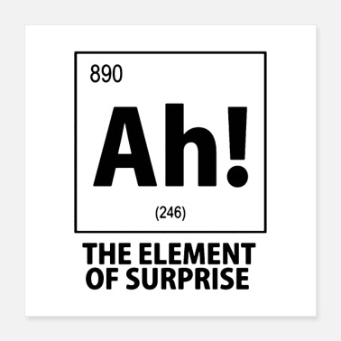 Periodic Table Ah The element of surprise - Poster 16x16