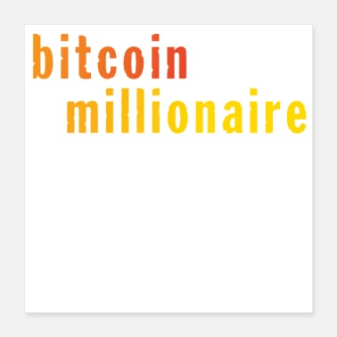 Funny Saying Bitcoin Millionaire Funny Sayings Quotes - Poster 16x16