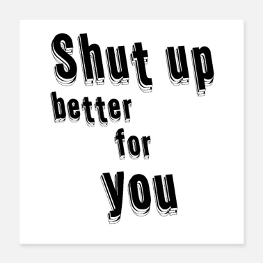 Wear Shut up better for you - Poster 16x16