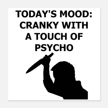 Mood Today's Mood: Cranky with a Touch of Psycho - Poster 16x16