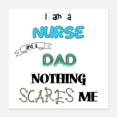 I am a nurse and a DAD nothing scares me - Poster 16x16