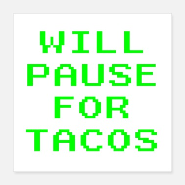 Mobile Will Pause For Tacos Funny Video Game Gaming Gamer - Poster 16x16