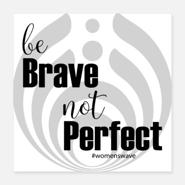 Perfect be brave not perfect - Poster 16x16