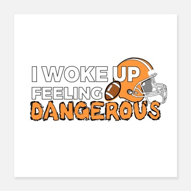 Feeling I WOKE uP FEELING dANGEROUS - Poster 16x16