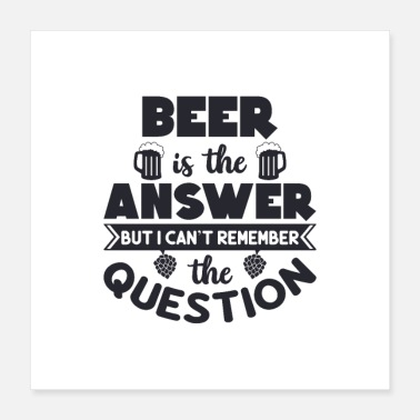 Fathers Day Beer is the Answer, Mens Day, Fathers day, Beer - Poster 16x16