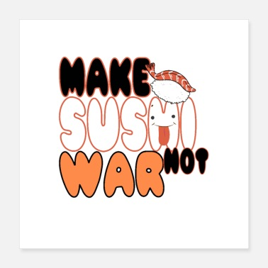 War make sushi not war Orange - Poster 16x16