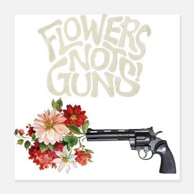 Pistol Flowers Not Guns! - Poster 16x16